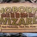 Nobody gets in to see the wizard...