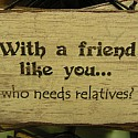 With Friends Like You Who Needs Relatives