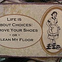 Life is about choices Remove your shoes or Clean my floor