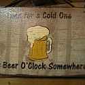 Time for a cold one, It's beer o'clock somewhere