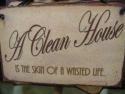 A clean house is the sign of a wasted life  -  Cat No:   -  Click To Order  -  ID: 850