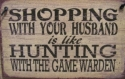 Shopping With Your Husband is Like Going Hunting with the Game Warden  -  Cat No:   -  Click To Order  -  ID: 1298