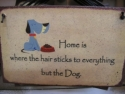 Home is where the hair sticks to everything but the dog  -  Cat No:   -  Click To Order  -  ID: 804