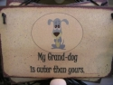 My Grand Dog Is Cuter Than Yours  -  Cat No:   -  Click To Order  -  ID: 798