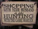 Shopping With Your Husband Is Like Hunting With the Game Warden  -  Cat No:   -  Click To Order  -  ID: 753