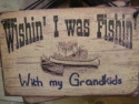 Wishin I was Fishin with my Grandkids  -  Cat No:   -  Click To Order  -  ID: 854
