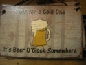 Time for a cold one, It's beer o'clock somewhere  -  Cat No:   -  Click To Order  -  ID: 795